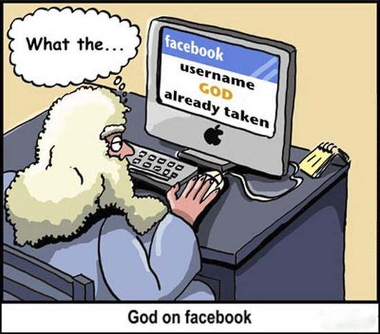 God, on Facebook, surprised his username is already taken.