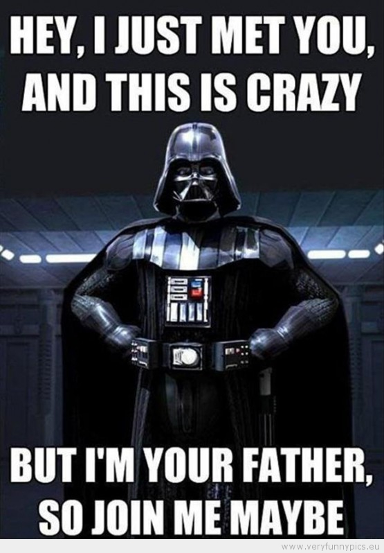 darth-vader-memes-hey-i-just-met-you-but-im-your-father