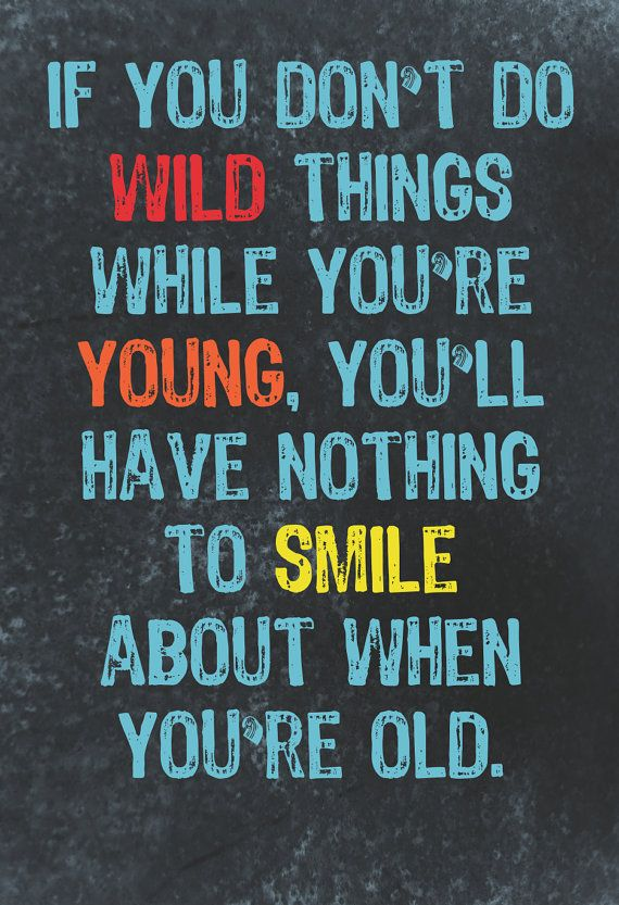 Quotes About Growing Up And Doing Wild Things