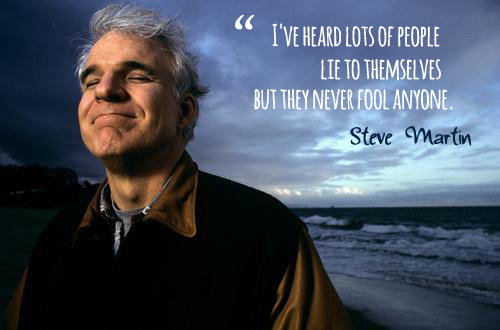 Steve Martin Quotes About Lying To Yourself