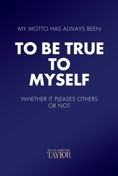 Elizabeth Taylor Quotes About Being True To Yourself