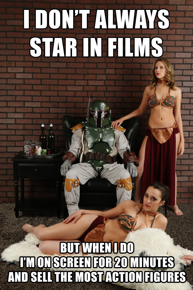 Boba Fett: i dont always star in films but when i do i sell the most action figures