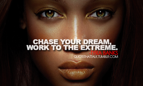 Tyra Banks Quotes About Chasing Your Dream