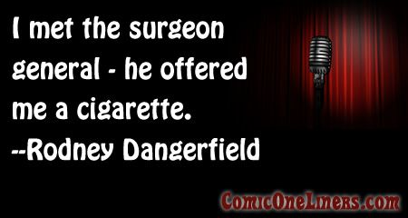 Rodney Dangerfield quotes about the surgeon general