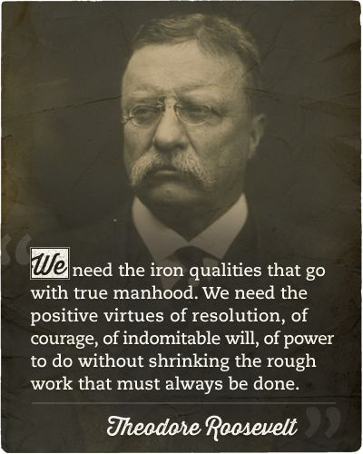 Theodore Roosevelt Quotes About Manhood
