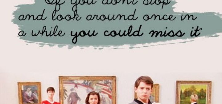 Ferris Bueller Quotes life moves pretty fast